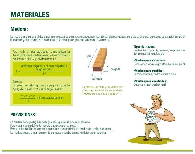 MATERIALES Tipos de madera: Existen tres tipos de madera, dependiendo del uso que se le quiera dar: •Madera para estructur...