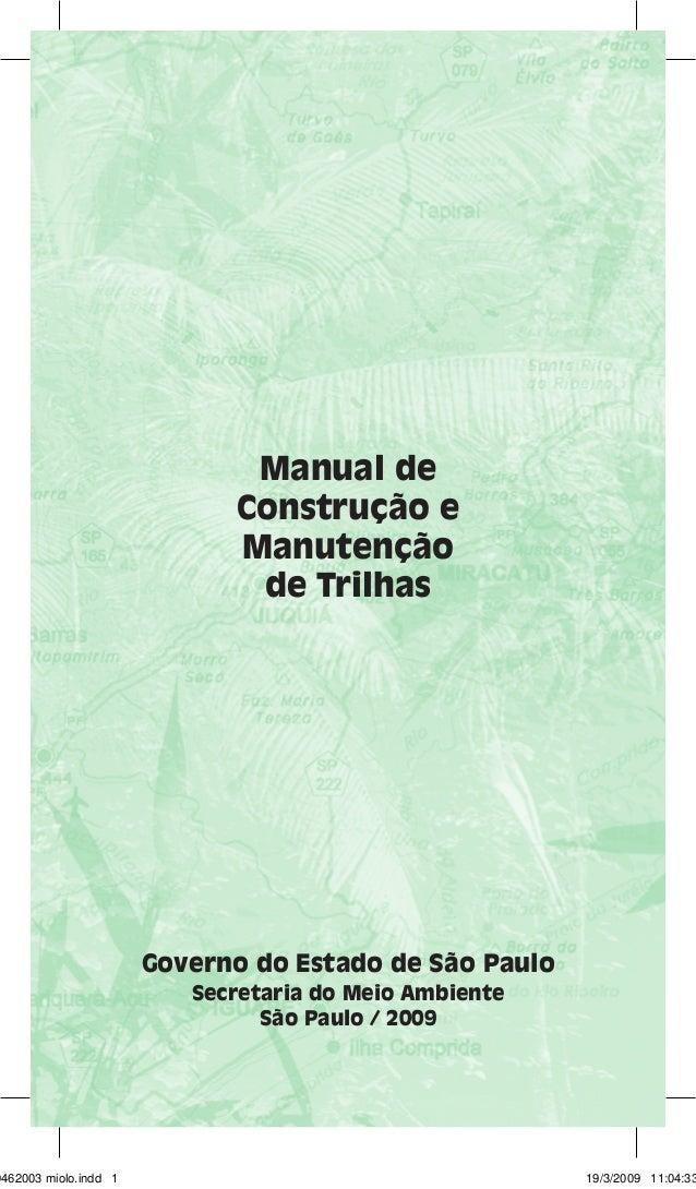 Manual de  Construção e  Manutenção  de Trilhas  Governo do Estado de São Paulo  Secretaria do Meio Ambiente  São Paulo / ...