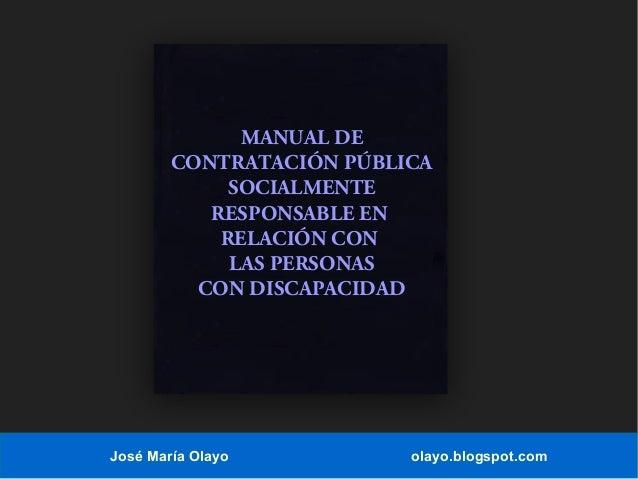 MANUAL DE CONTRATACIÓN PÚBLICA SOCIALMENTE RESPONSABLE EN RELACIÓN CON LAS PERSONAS CON DISCAPACIDAD  José María Olayo  ol...