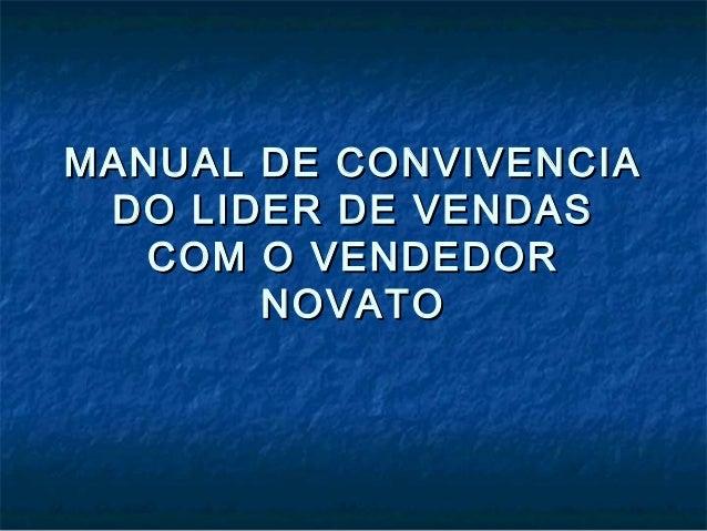 MANUAL DE CONVIVENCIAMANUAL DE CONVIVENCIA DO LIDER DE VENDASDO LIDER DE VENDAS COM O VENDEDORCOM O VENDEDOR NOVATONOVATO