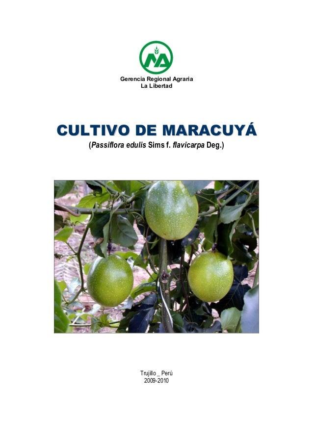 Gerencia Regional Agraria La Libertad CCUULLTTIIVVOO DDEE MMAARRAACCUUYYÁÁ (Passiflora edulis Sims f. flavicarpa Deg.) Tru...