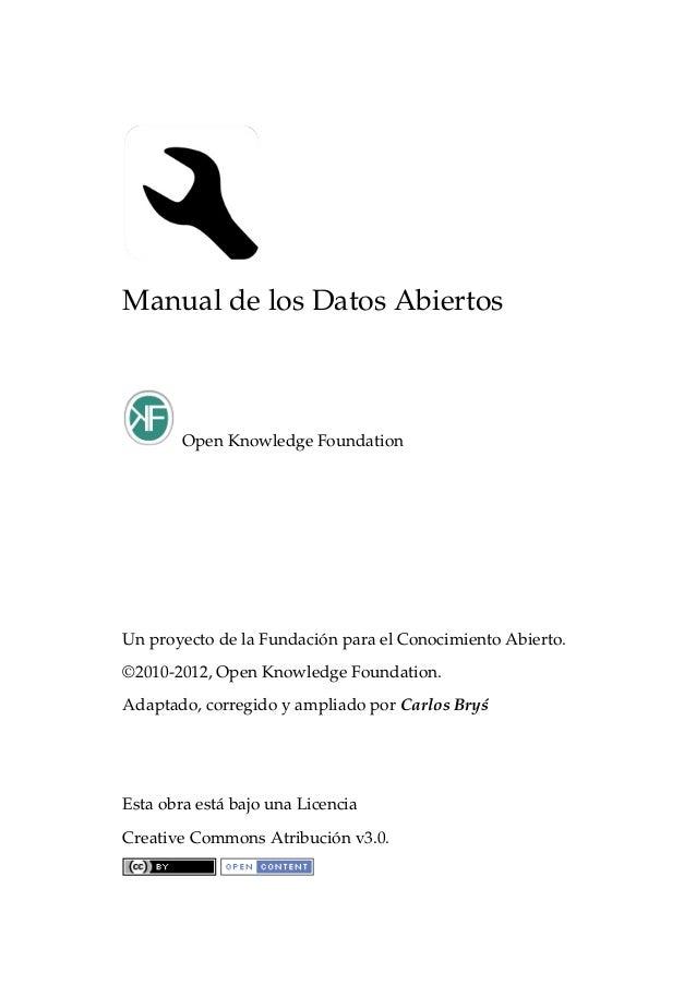 Manual de los Datos Abiertos Open Knowledge Foundation Un proyecto de la Fundación para el Conocimiento Abierto. ©2010-201...