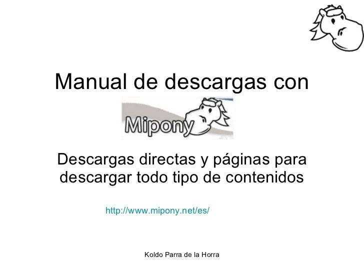 Manual de descargas con Descargas directas y páginas para descargar todo tipo de contenidos http:// www.mipony.net /es/