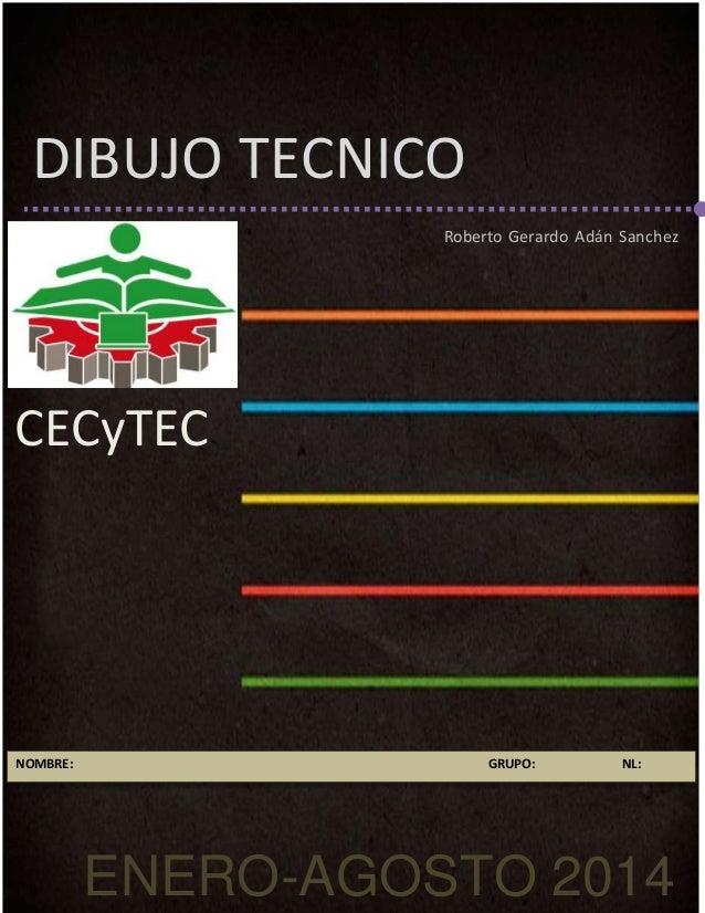 DUBUJO TÉCNICO Página 1 ENERO-AGOSTO 2014 DIBUJO TECNICO Roberto Gerardo Adán Sanchez NOMBRE: GRUPO: NL: CECyTEC