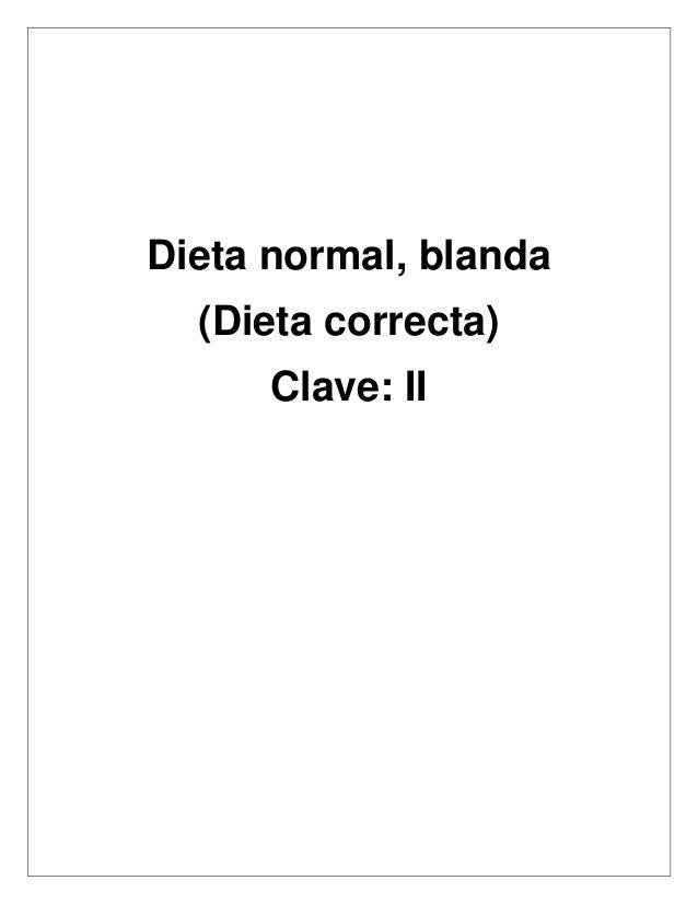 Dieta normal, blanda (Dieta correcta) Clave: II