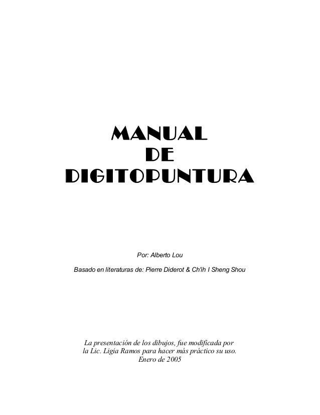 MANUAL DE DIGITOPUNTURA Por: Alberto Lou Basado en literaturas de: Pierre Diderot & Ch'ih I Sheng Shou La presentación de ...