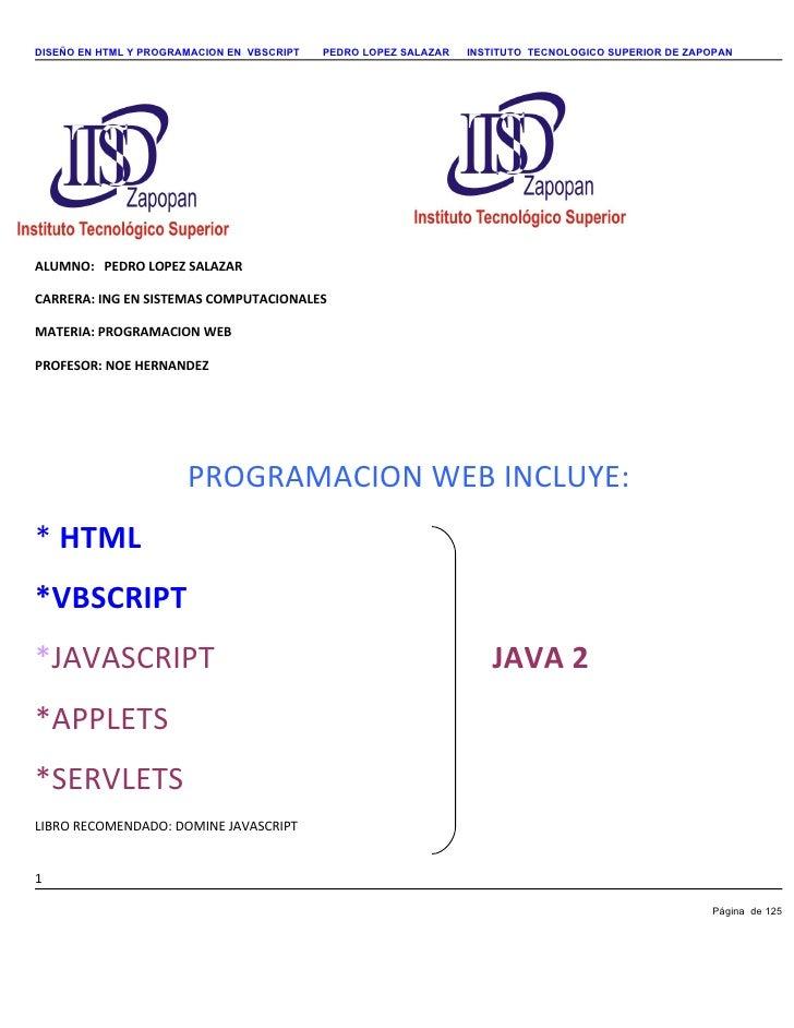 DISEÑO EN HTML Y PROGRAMACION EN VBSCRIPT   PEDRO LOPEZ SALAZAR   INSTITUTO TECNOLOGICO SUPERIOR DE ZAPOPAN     ALUMNO: PE...