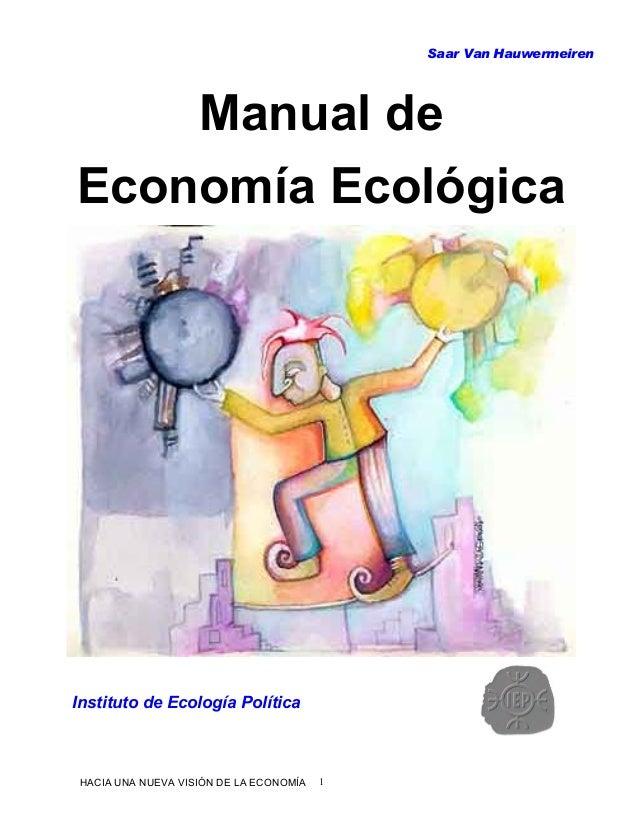 Saar Van Hauwermeiren Manual de Economía Ecológica Instituto de Ecología Política HACIA UNA NUEVA VISIÓN DE LA ECONOMÍA 1