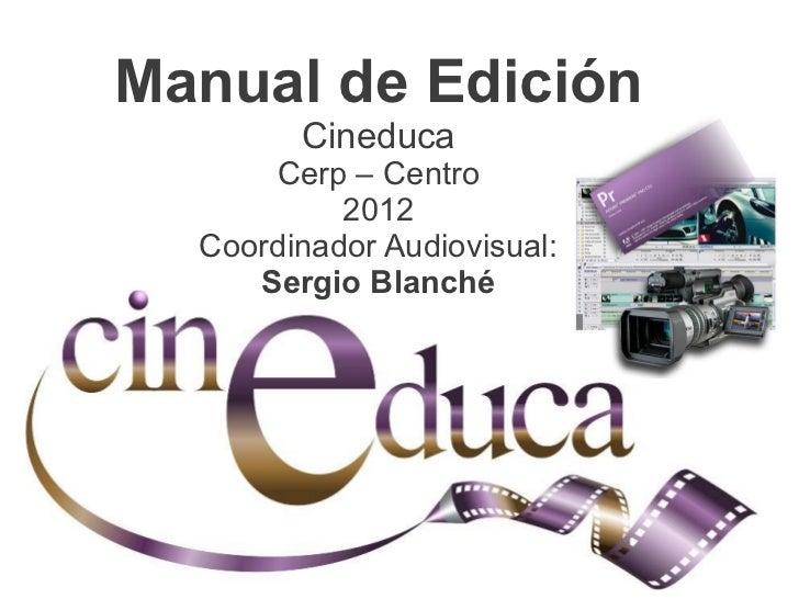 Manual de Edición                                Cineduca                      Cerp – Centro                           201...