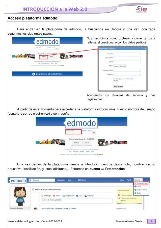 INTRODUCCIÓN a la Web 2.0 www.aulatecnologia.com | Curso 2011-2012 Rosana Álvarez García 1 Acceso plataforma edmodo Para e...