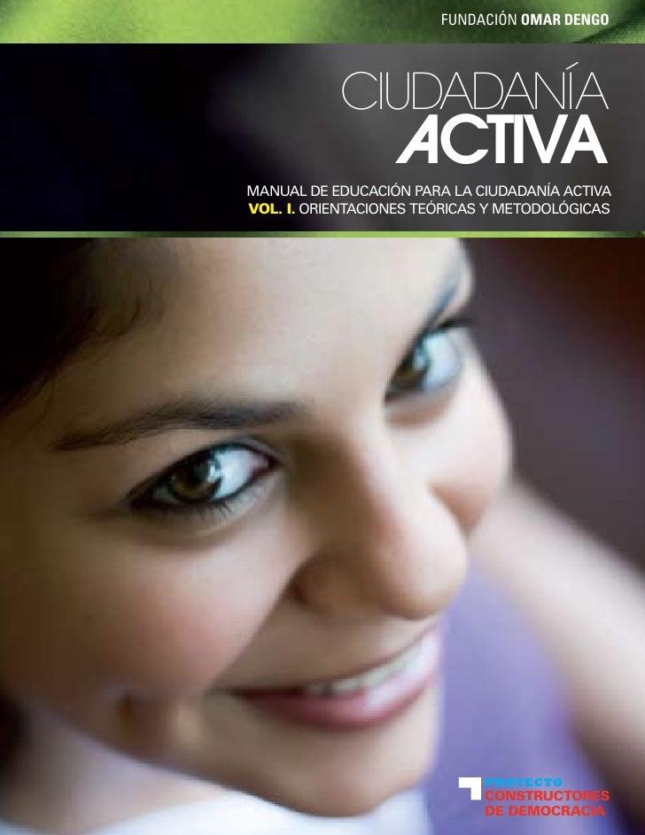 FUNDACIÓN OMAR DENGO                CIUDADANÍA                         CTIVA MANUAL DE EDUCACIÓN PARA LA CIUDADANÍA ACTIVA...