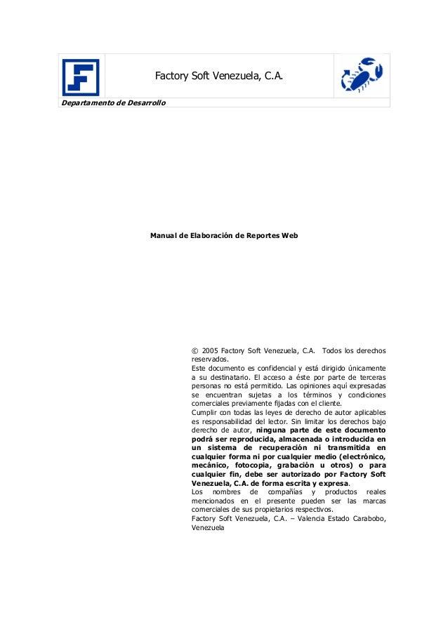 Factory Soft Venezuela, C.A. Departamento de Desarrollo Manual de Elaboración de Reportes Web © 2005 Factory Soft Venezuel...