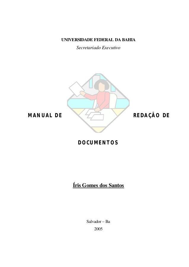 UNIVERSIDADE FEDERAL DA BAHIA Secretariado Executivo MANUAL DE REDAÇÃO DE DOCUMENTOS Íris Gomes dos Santos Salvador – Ba 2...