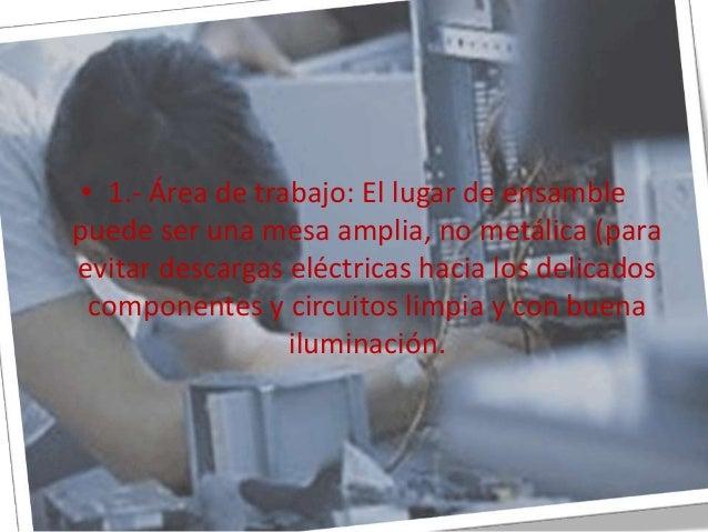 • 1.- Área de trabajo: El lugar de ensamble puede ser una mesa amplia, no metálica (para evitar descargas eléctricas hacia...