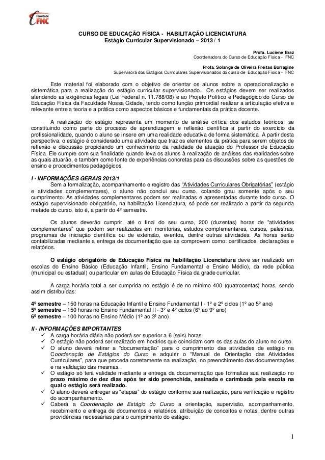 1 CURSO DE EDUCAÇÃO FÍSICA - HABILITAÇÃO LICENCIATURA Estágio Curricular Supervisionado – 2013 / 1 Profa. Luciene Braz Coo...