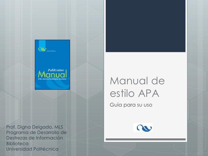 Manual de                            estilo APA                            Guía para su usoProf. Digna Delgado, MLSProgram...