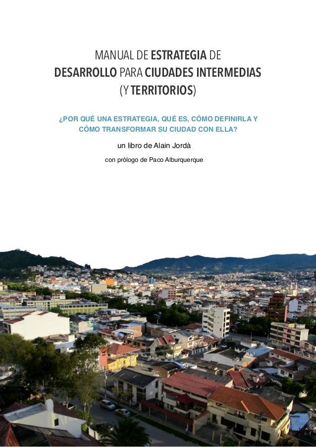 1 MANUAL DE ESTRATEGIA DE DESARROLLO PARA CIUDADES INTERMEDIAS (Y TERRITORIOS) ¿POR QUÉ UNA ESTRATEGIA, QUÉ ES, CÓMO DEF...