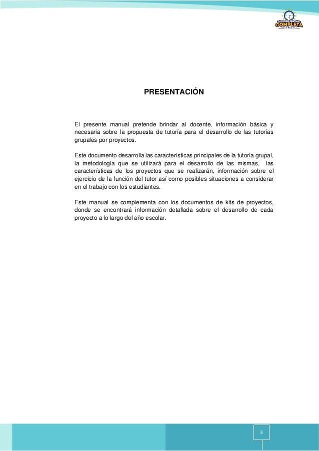 3 PRESENTACIÓN El presente manual pretende brindar al docente, información básica y necesaria sobre la propuesta de tutorí...