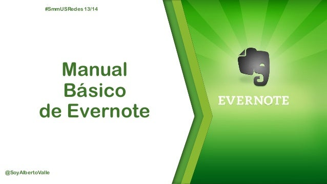 #SmmUSRedes 13/14  Manual Básico de Evernote  @SoyAlbertoValle