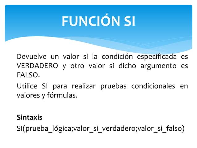Devuelve un valor si la condición especificada es VERDADERO y otro valor si dicho argumento es FALSO. Utilice SI para real...