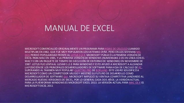 MANUAL DE EXCEL MICROSOFT COMERCIALIZÓ ORIGINALMENTE UN PROGRAMA PARA HOJAS DE CÁLCULO LLAMADO MULTIPLAN EN 1982, QUE FUE ...