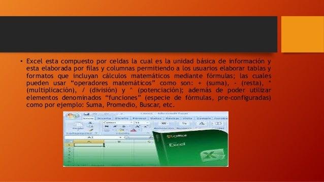 • Excel esta compuesto por celdas la cual es la unidad básica de información y esta elaborada por filas y columnas permiti...