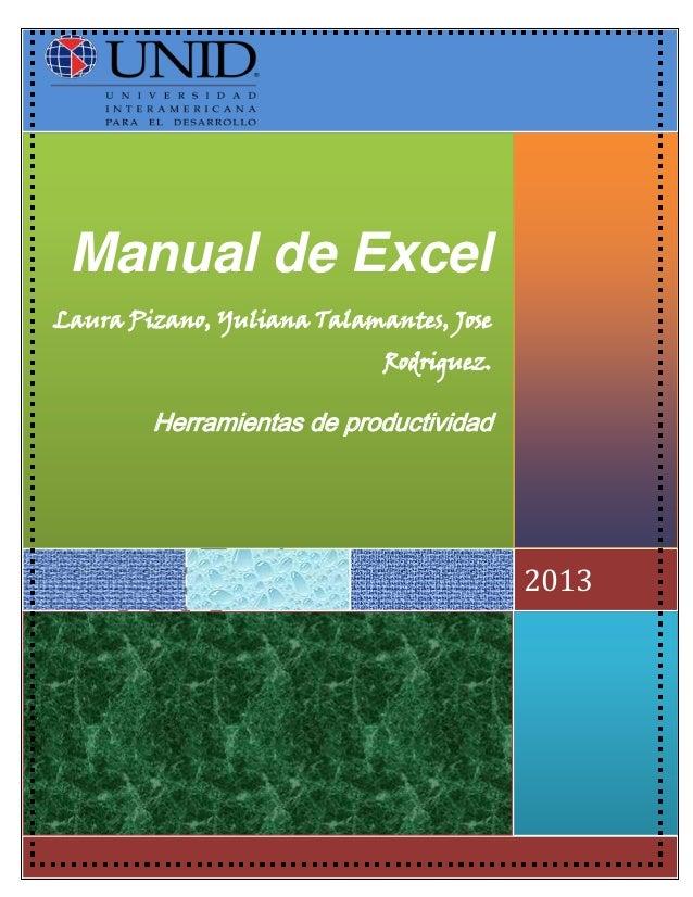 Manual de Excel Laura Pizano, Yuliana Talamantes, Jose Rodriguez.  Herramientas de productividad  2013