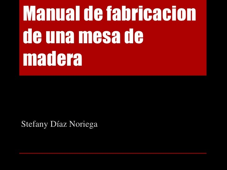 Manual de fabricacionde una mesa demaderaStefany Díaz Noriega