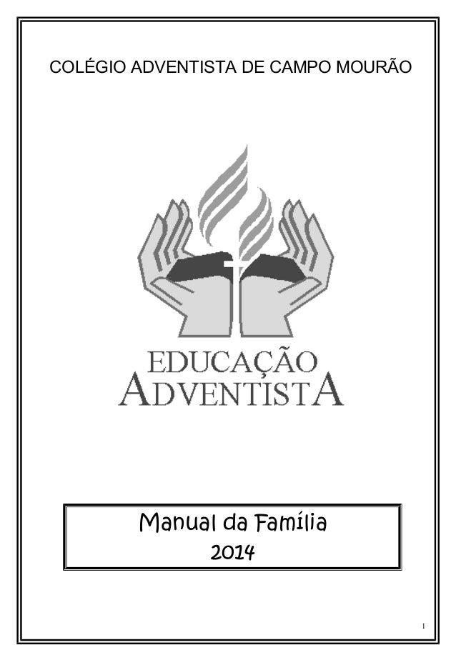 COLÉGIO ADVENTISTA DE CAMPO MOURÃO  Manual da Família 2014  1