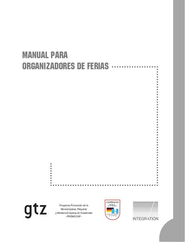 MANUAL PARA  ORGANIZADORES DE FERIAS  Programa Promoción de la  Microempresa, Pequeña  y Mediana Empresa en Guatemala  –PR...