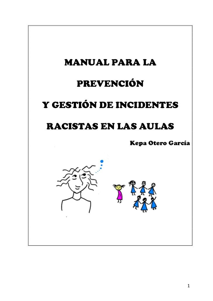 MANUAL PARA LA     PREVENCIÓNY GESTIÓN DE INCIDENTESRACISTAS EN LAS AULAS              Kepa Otero García                  ...