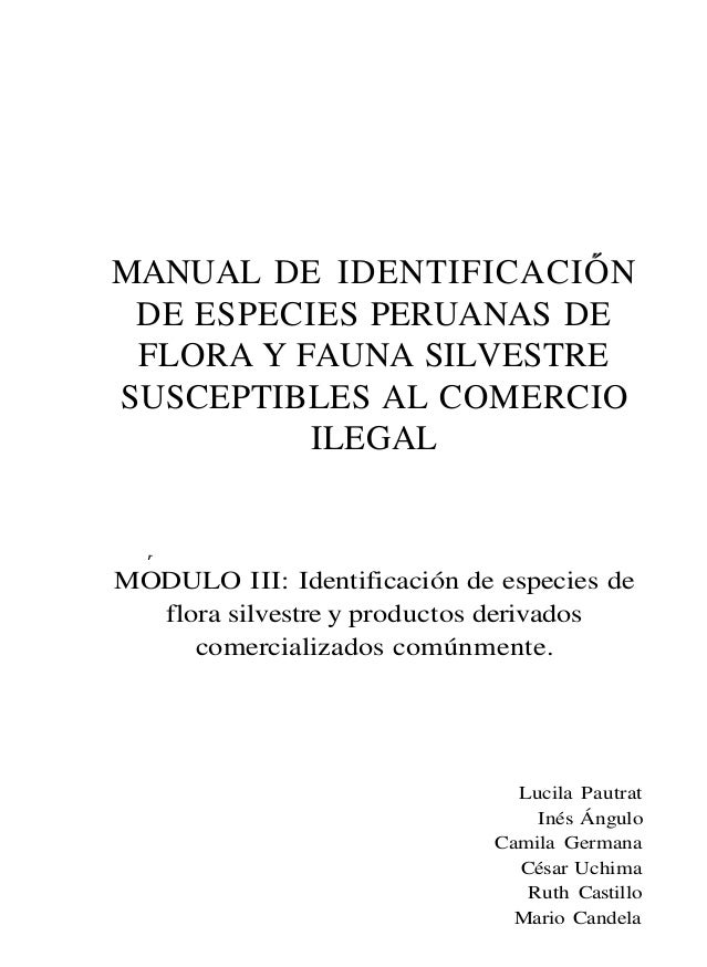 MANUAL DE IDENTIFICACIÓN DE ESPECIES PERUANAS DE FLORA Y FAUNA SILVESTRESUSCEPTIBLES AL COMERCIO          ILEGAL  rMODULO ...