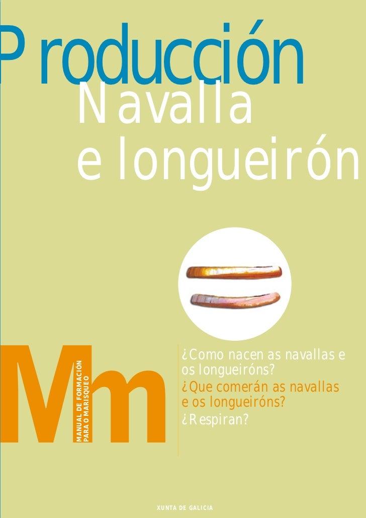 Producción  Navalla  e longueirón                               ¿Como nacen as navallas e  MANUAL DE FORMACIÓN            ...