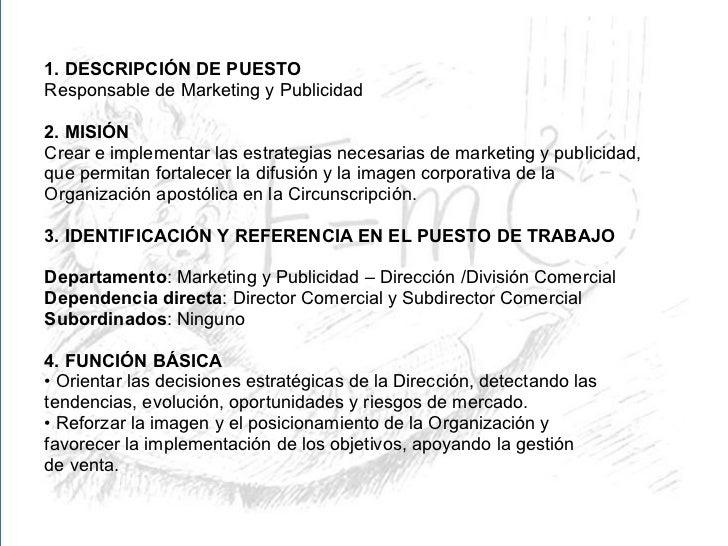 <ul><li>1. DESCRIPCIÓN DE PUESTO </li></ul><ul><li>Responsable de Marketing y Publicidad </li></ul><ul><li>2. MISIÓN </li>...