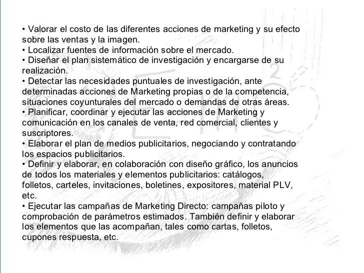 <ul><li>•  Valorar el costo de las diferentes acciones de marketing y su efecto </li></ul><ul><li>sobre las ventas y la im...