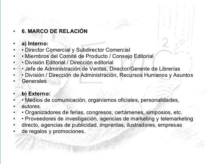 <ul><li>6. MARCO DE RELACIÓN </li></ul><ul><li>a) Interno: </li></ul><ul><li>•  Director Comercial y Subdirector Comercial...