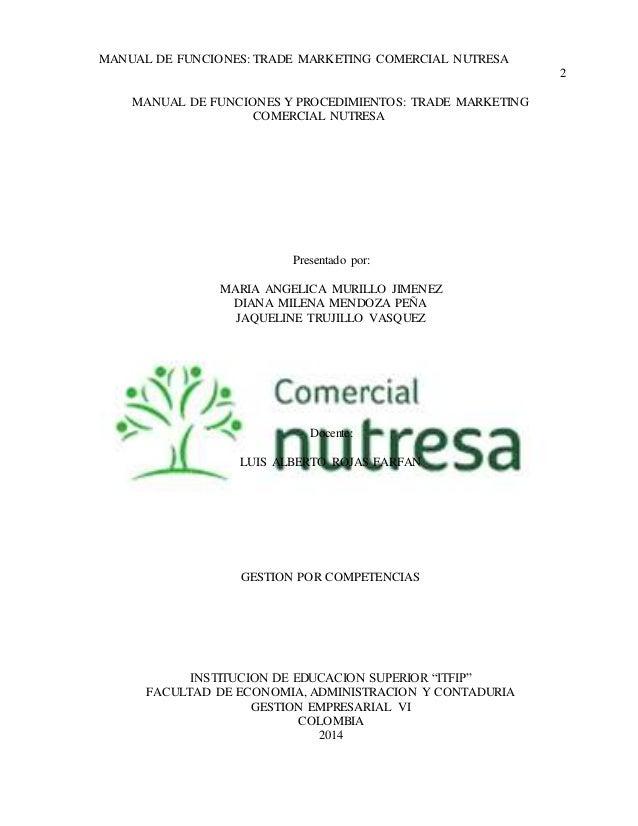MANUAL DE FUNCIONES: TRADE MARKETING COMERCIAL NUTRESA  2  MANUAL DE FUNCIONES Y PROCEDIMIENTOS: TRADE MARKETING  COMERCIA...