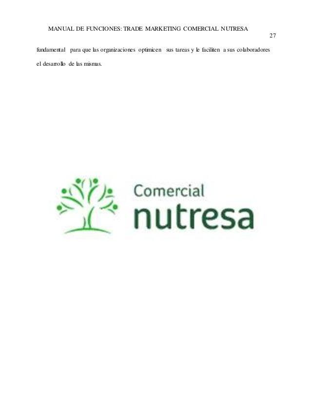 MANUAL DE FUNCIONES: TRADE MARKETING COMERCIAL NUTRESA  27  fundamental para que las organizaciones optimicen sus tareas y...
