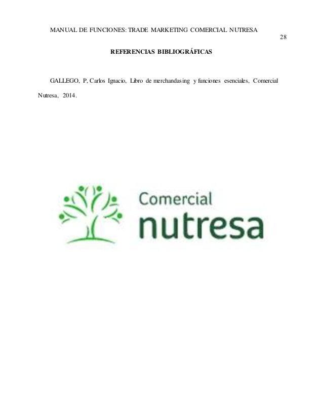 MANUAL DE FUNCIONES: TRADE MARKETING COMERCIAL NUTRESA  28  REFERENCIAS BIBLIOGRÁFICAS  GALLEGO, P, Carlos Ignacio, Libro ...