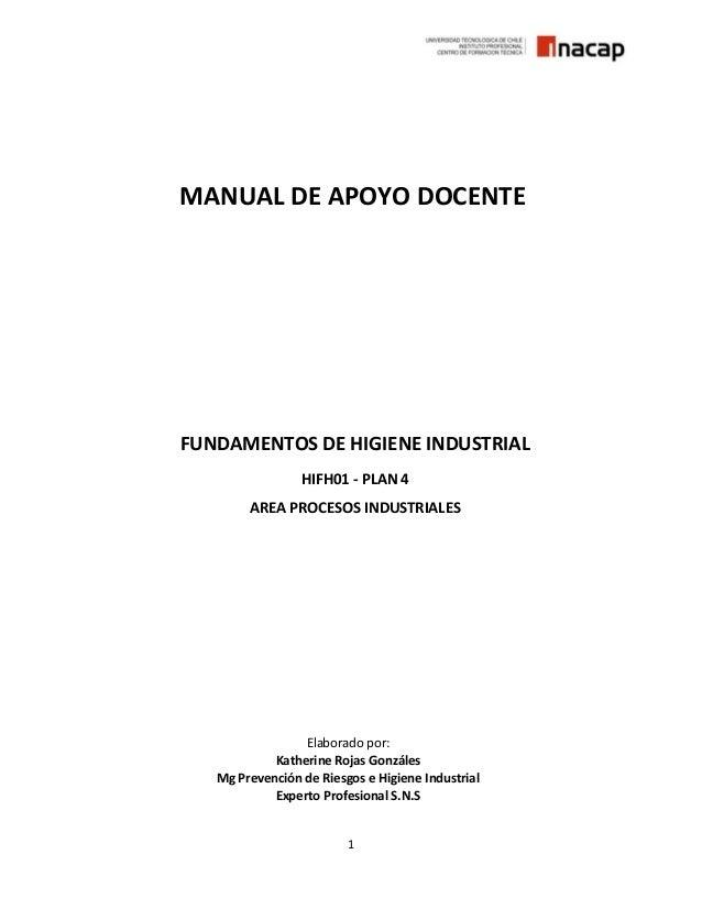 1 MANUAL DE APOYO DOCENTE FUNDAMENTOS DE HIGIENE INDUSTRIAL HIFH01 - PLAN 4 AREA PROCESOS INDUSTRIALES Elaborado por: Kath...
