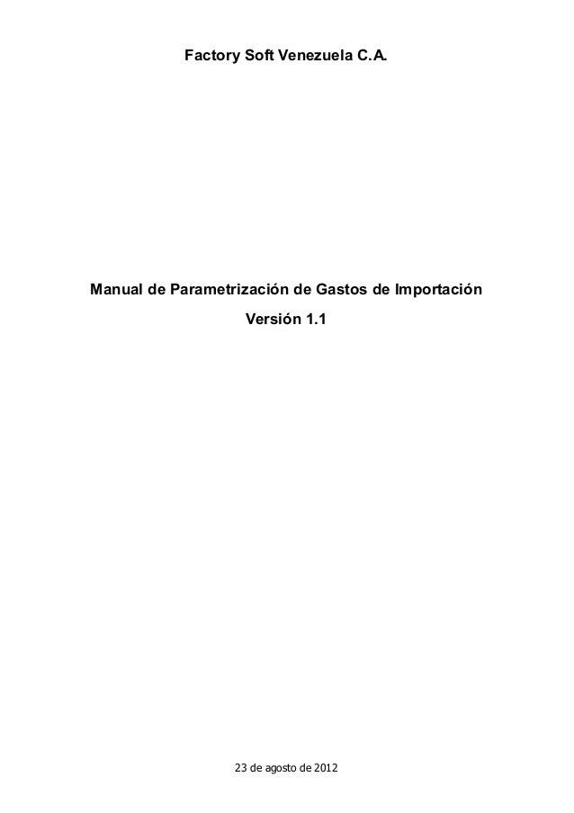 Factory Soft Venezuela C.A. Manual de Parametrización de Gastos de Importación Versión 1.1 23 de agosto de 2012
