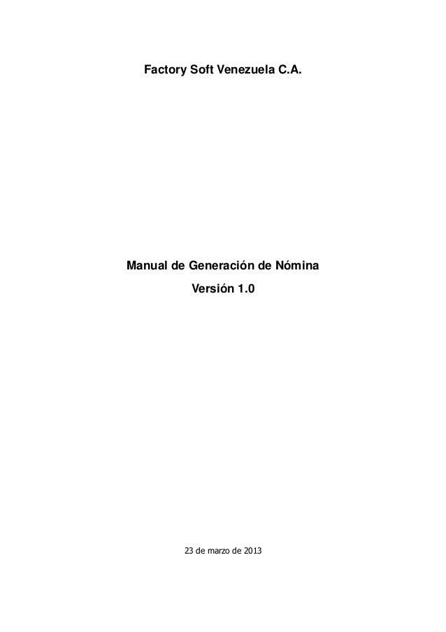 Factory Soft Venezuela C.A. Manual de Generación de Nómina Versión 1.0 23 de marzo de 2013