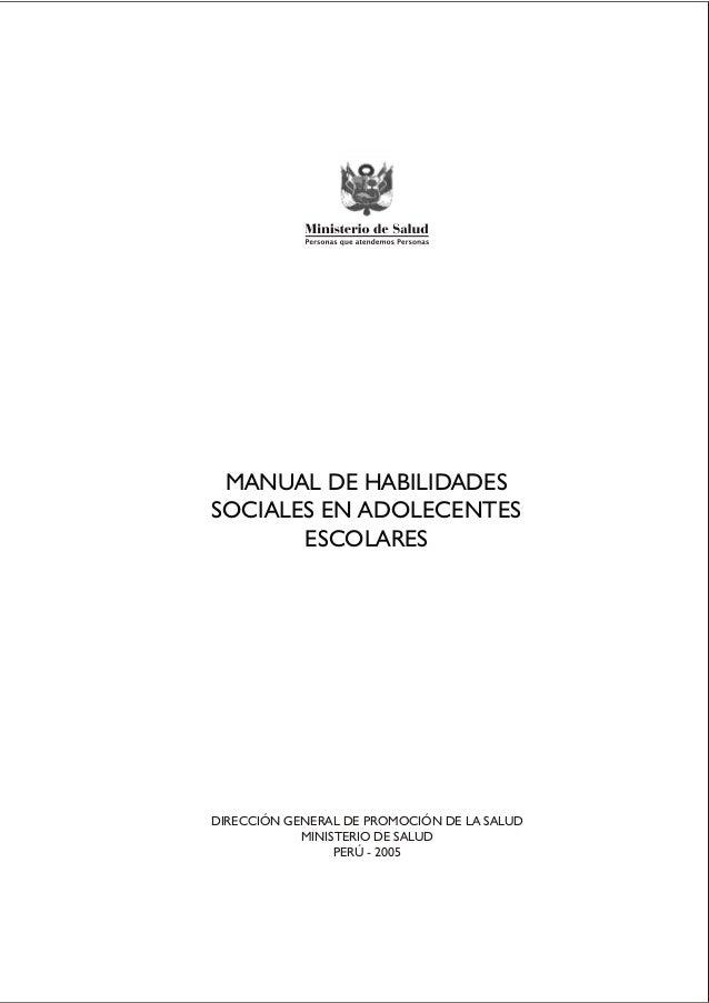 MANUAL DE HABILIDADESSOCIALES EN ADOLECENTESESCOLARESDIRECCIÓN GENERAL DE PROMOCIÓN DE LA SALUDMINISTERIO DE SALUDPERÚ - 2...