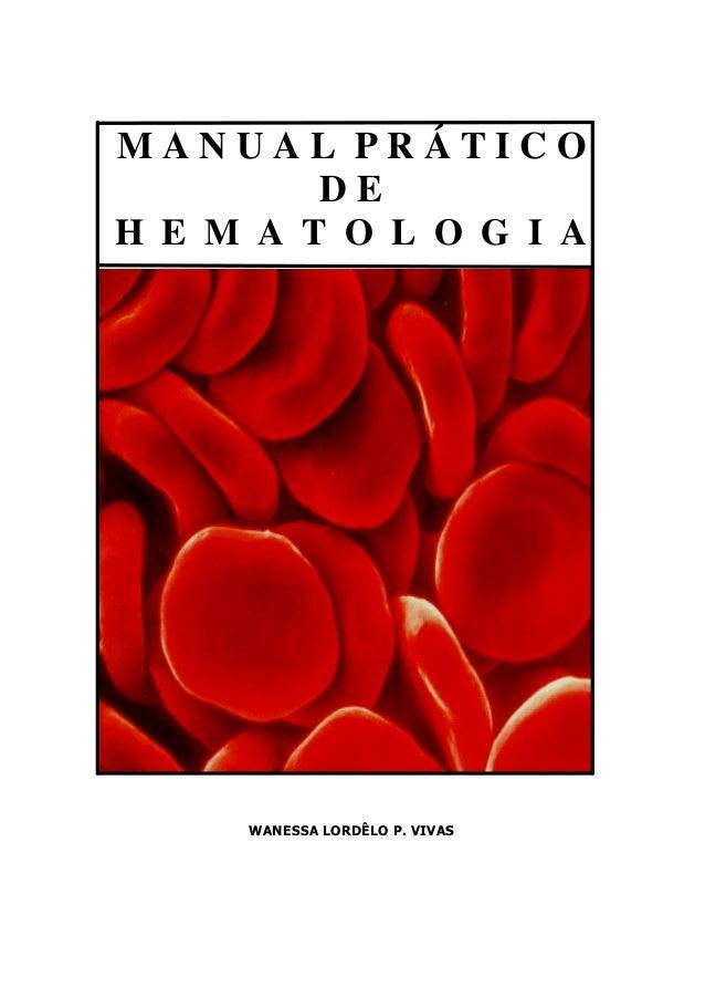 Hematologia                                                    1   MANUAL PRÁTICO            DE   H E M A T O L O G I A   ...