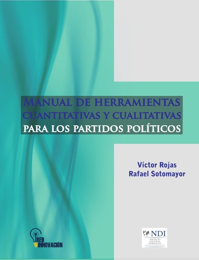 MANUAL DEHERRAMIENTAS CUANTITATIVASY CUALITATIVAS PARA LOSPARTIDOS POLÍTICOS Víctor Rojas Rafael Sotomayor
