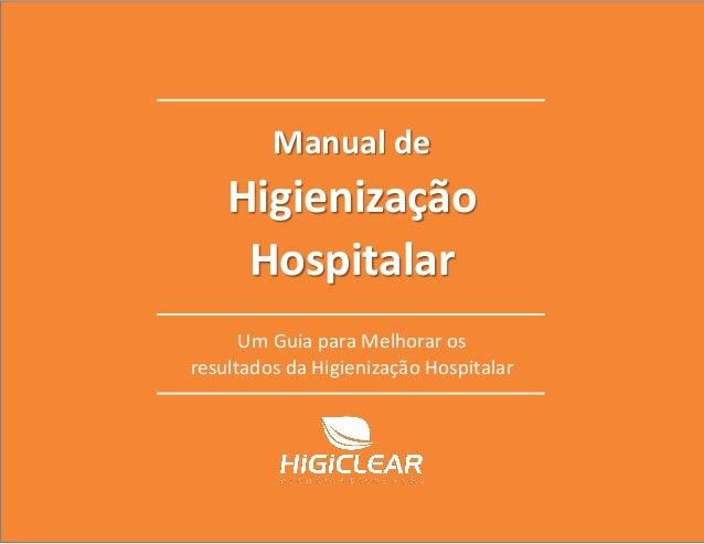 Manual de Higienização Hospitalar 0800 006 4747 Compartilhe 0www.higiclear.com.br Manual de Higienização Hospitalar Um Gui...
