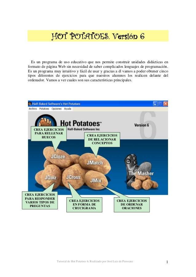 Tutorial de Hot Potatoes 6. Realizado por José Luis de Perosanz 2 Antes de comenzar a explicar las herramientas del progra...