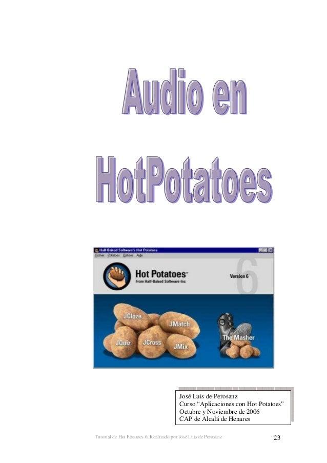 Tutorial de Hot Potatoes 6. Realizado por José Luis de Perosanz 24 PRÁCTICA PARA INSERTAR AUDIO EN HOT POTATOES 1º.- Una m...
