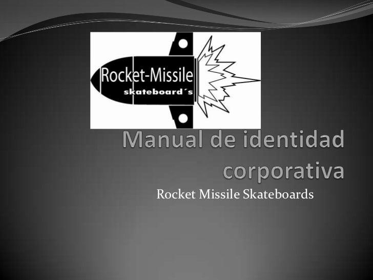 Manual de identidadcorporativa<br />Rocket Missile Skateboards<br />