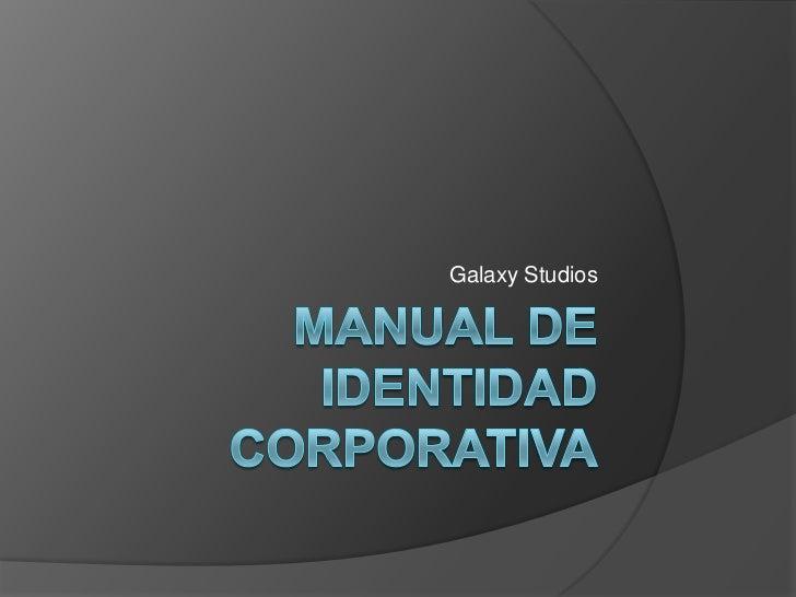 Manual de identidadcorporativa<br />Galaxy Studios<br />